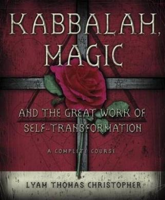 Kabbalah, Magic and the Great Work of Self-transformation
