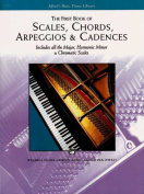 The First Book of Scales, Chords, Arpeggios & Cadences  : Includes All the Major, Harmonic Minor & Chromatic Scales
