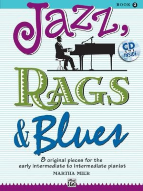 Jazz, Rags & Blues, Book 2  : 8 Original Pieces for the Early Intermediate to Intermediate Pianist (Jazz, Rags & Blues)