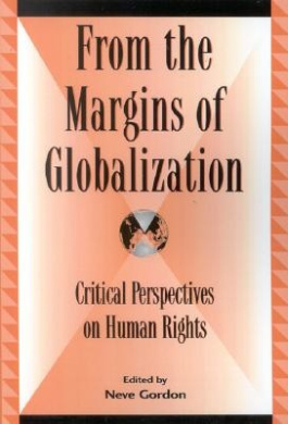 From the Margins of Globalization: Critical Perspectives on Human Rights (Global Encounters: Studies in Comparative Political Theory)