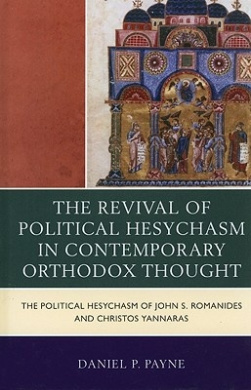 The Revival of Political Hesychasm in Contemporary Orthodox Thought: The Political Hesychasm of John Romanides and Christos Yannaras