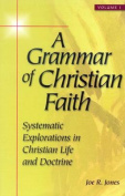 A Grammar of Christian Faith: v. 1