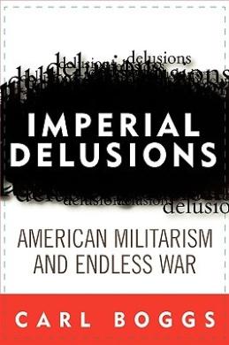 Imperial Delusions: American Militarism and Endless War (Polemics)