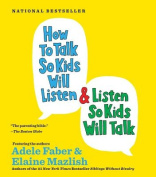 How to Talk So Kids Will Listen and Listen So Kids Will Talk [Audio]
