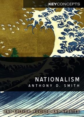 Nationalism: Theory, Ideology, History (Polity Key Concepts in the Social Sciences Series)