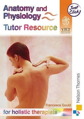 Anatomy and Physiology for Holistic Therapists: Tutor Resource