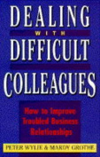 Dealing with Difficult Colleagues