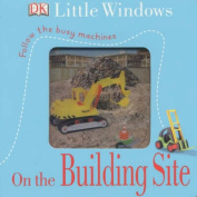 On the Building Site (Little Windows S.) [Board book]