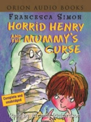 Horrid Henry and the Mummy's Curse [Audio]