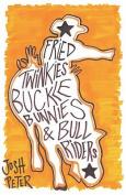 Fried Twinkies, Buckle Bunnies and Bull Riders