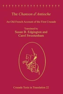 The Chanson D'Antioche: An Old-French Account of the First Crusade (Crusade Texts in Translation)