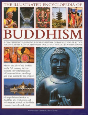 The Illustrated Encyclopedia of Buddhism: A Comprehensive Guide to Buddhist History and Philosophy, the Traditions and Practices