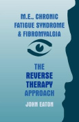 M.E., Chronic Fatigue Syndrome and Fibromyalgia - The Reverse Therapy Approach