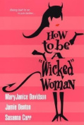 """How to be a """"Wicked"""" Woman"""