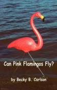 Can Pink Flamingos Fly?