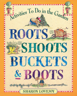 Roots, Shoots, Buckets and Boots: Gardening Together with Children (Gardening together with children)