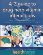 The A-Z Guide to Drug-Herb-Vitamin Interactions