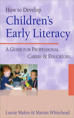 How to Develop Children's Early Literacy: A Guide for Professional Carers and Educators
