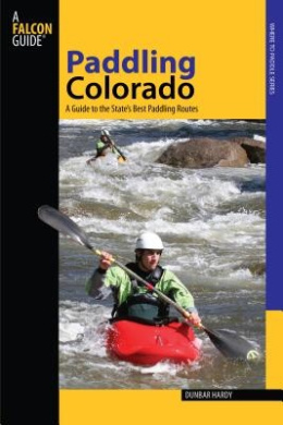 Paddling Colorado: A Guide to the State's Best Paddling Routes (Falcon Guides Paddling)