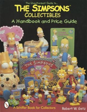 The Unauthorized Guide to the Simpsons*t Collectibles: A Handbook and Price Guide