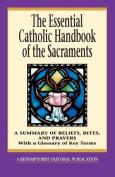 The Essential Catholic Handbook of the Sacraments