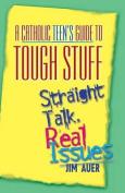 Catholic Teen's Guide to Tough Stuff