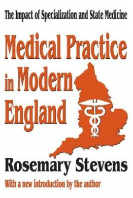 Medical Practice in Modern England: The Impact of Specialization and State Medicine