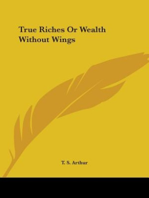 True Riches or Wealth without Wings (1852)