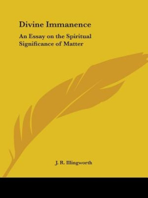Divine Immanence: an Essay on the Spiritual Significance of Matter (1898)
