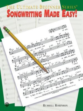 Songwriting Made Easy! (The ultimate beginner series)