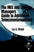 The MIS and LAN Manager's Guide to Advanced Telecommunications