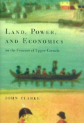 Land, Power and Economics on the Frontier of Upper Canada
