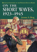 On the Short Waves, 1923-1945