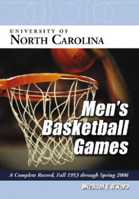 University of North Carolina Men's Basketball Games: A Complete Record, Fall 1953 Through Spring 2006