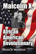 Malcolm X, African American Revolutionary