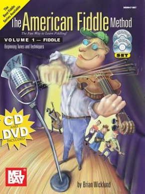 The American Fiddle Method, Volume 1 - Fiddle: Beginning Tunes and Techniques [With CDWith DVD]