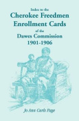 Index to the Cherokee Freedmen Enrollment Cards of the Dawes Commission, 1901-1906