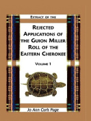 Extract of Rejected Applications of the Guion Miller Roll of the Eastern Cherokee, Volume 1