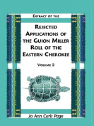 Extract of the Rejected Applications of the Guion Miller Roll of the Eastern Cherokee, Volume 2