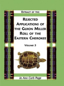 Extract Of The Rejected Applications Of The Guion Miller Roll Of The Eastern Cherokee, Volume 3
