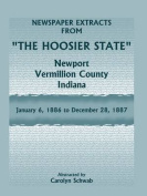 """Newspaper Extracts from """"The Hoosier State"""" Newspapers, Newport, Vermillion County, Indiana, January, 1886 to December 28, 1887"""