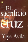Sacrificio de La Cruz, El [Spanish]
