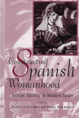 Constructing Spanish Womanhood: Female Identity in Modern Spain (SUNY series in Gender and Society)