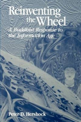 Reinventing the Wheel: A Buddhist Response to the Information Age (SUNY Series in Philosophy and Biology)