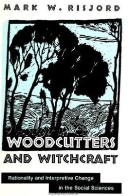 Woodcutters and Witchcraft: Rationality and Interpretive Change in the Social Sciences (SUNY series in the Philosophy of the Social Sciences)