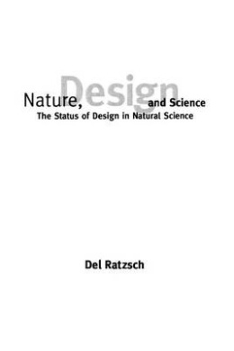 Nature, Design, and Science: The Status of Design in Natural Science (SUNY series in Philosophy and Biology)