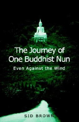 The Journey of One Buddhist Nun: Even Against the Wind