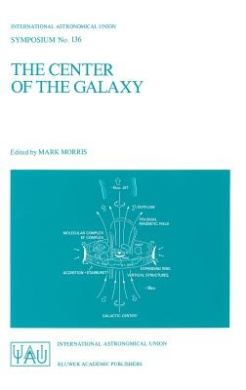 The Center of the Galaxy: Proceedings of the 136th Symposium of the International Astronomical Union, Held in Los Angeles, U.S.A., July 25-29, 1988 (International Astronomical Union Symposia (Closed))