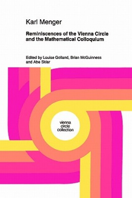 Reminiscences of the Vienna Circle and the Mathematical Colloquium (Vienna Circle Collection)