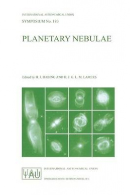 Planetary Nebulae: Proceedings of the 180th Symposium of the International Astronomical Union, Held in Groningen, The Netherlands, August, 26-30, 1996 (International Astronomical Union Symposia (Closed))